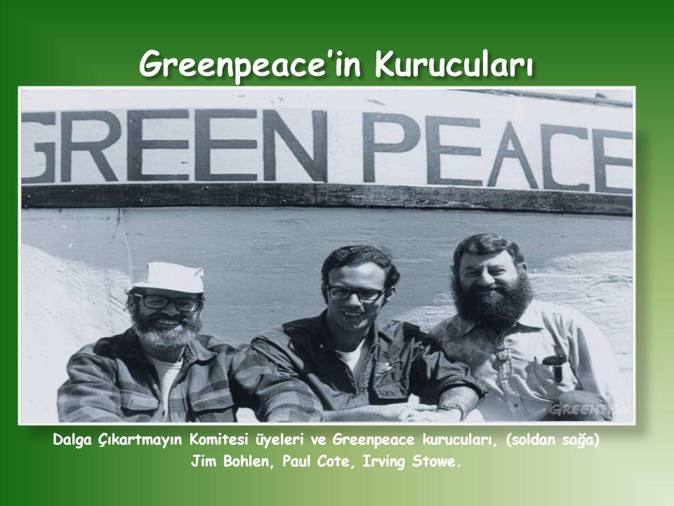 Greenpeace'in Kurucuları Dalga Çıkartmayın Komitesi üyeleri ve Greenpeace kurucuları, (soldan sağa) Jim Bohlen, Paul Cote, Irving Stowe.