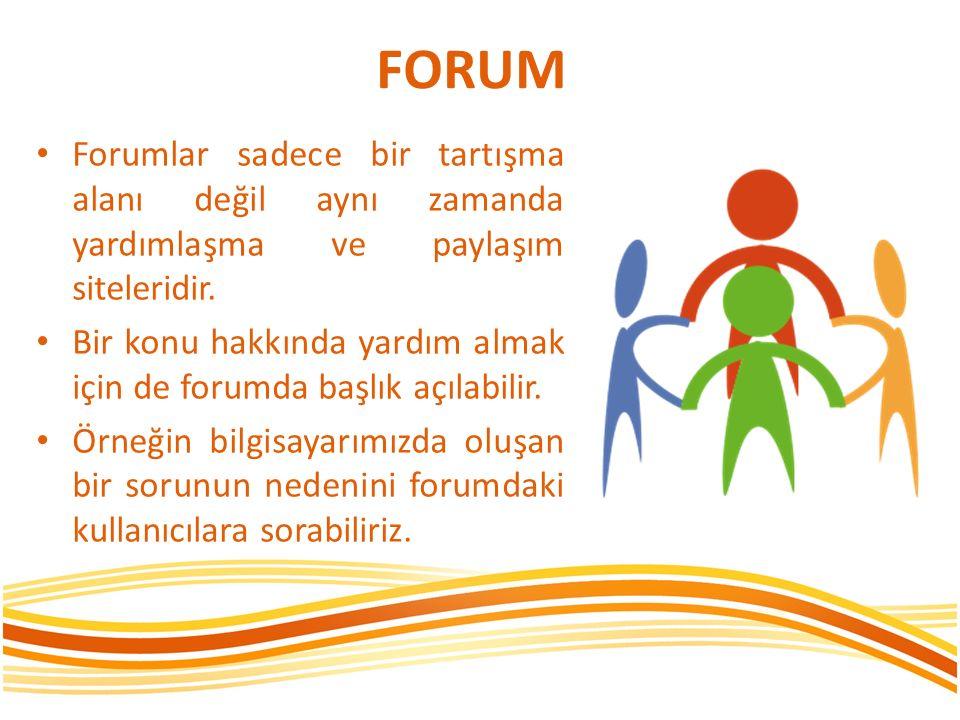 FORUM Forumlar sadece bir tartışma alanı değil aynı zamanda yardımlaşma ve paylaşım siteleridir. Bir konu hakkında yardım almak için de forumda başlık