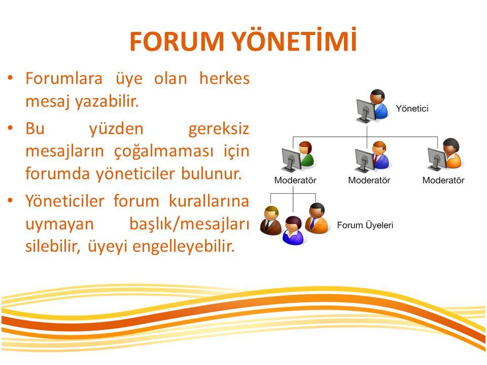 FORUM YÖNETİMİ Forumlara üye olan herkes mesaj yazabilir. Bu yüzden gereksiz mesajların çoğalmaması için forumda yöneticiler bulunur. Yöneticiler foru