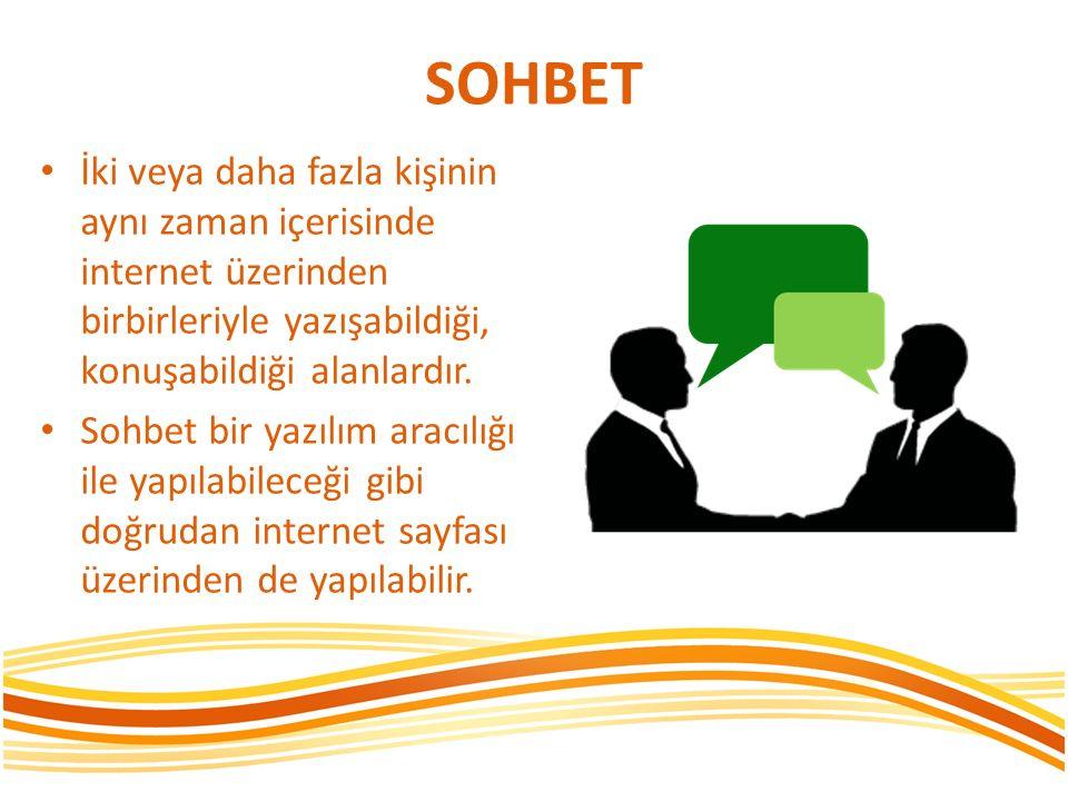 SOHBET İki veya daha fazla kişinin aynı zaman içerisinde internet üzerinden birbirleriyle yazışabildiği, konuşabildiği alanlardır. Sohbet bir yazılım