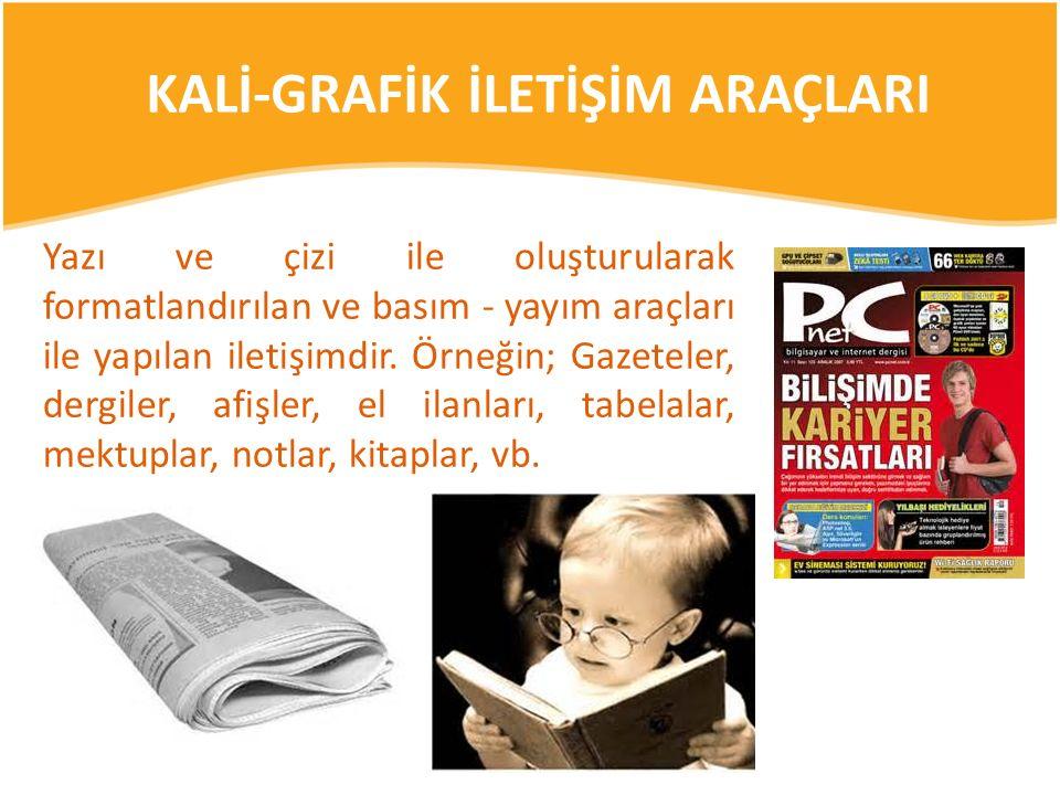 KALİ-GRAFİK İLETİŞİM ARAÇLARI Yazı ve çizi ile oluşturularak formatlandırılan ve basım - yayım araçları ile yapılan iletişimdir. Örneğin; Gazeteler, d