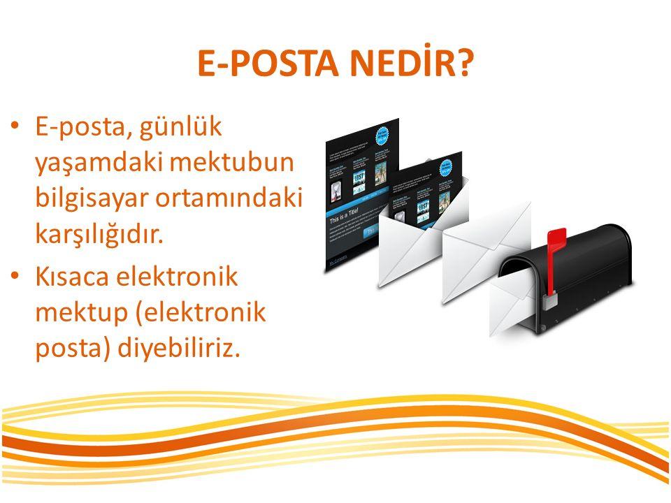 E-POSTA NEDİR? E-posta, günlük yaşamdaki mektubun bilgisayar ortamındaki karşılığıdır. Kısaca elektronik mektup (elektronik posta) diyebiliriz.