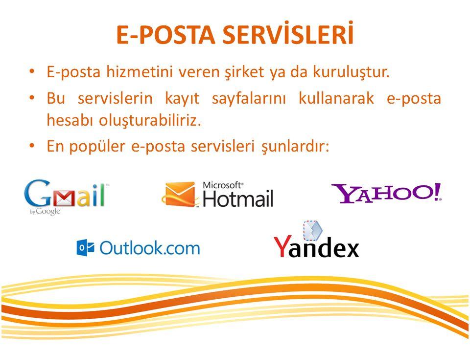 E-POSTA SERVİSLERİ E-posta hizmetini veren şirket ya da kuruluştur. Bu servislerin kayıt sayfalarını kullanarak e-posta hesabı oluşturabiliriz. En pop