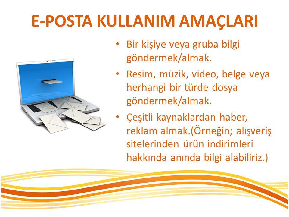 E-POSTA KULLANIM AMAÇLARI Bir kişiye veya gruba bilgi göndermek/almak. Resim, müzik, video, belge veya herhangi bir türde dosya göndermek/almak. Çeşit