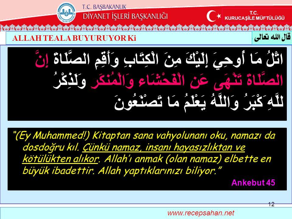 ALLAH TEALA BUYURUYOR Ki www.recepsahan.net (Ey Muhammed!) Kitaptan sana vahyolunanı oku, namazı da dosdoğru kıl.