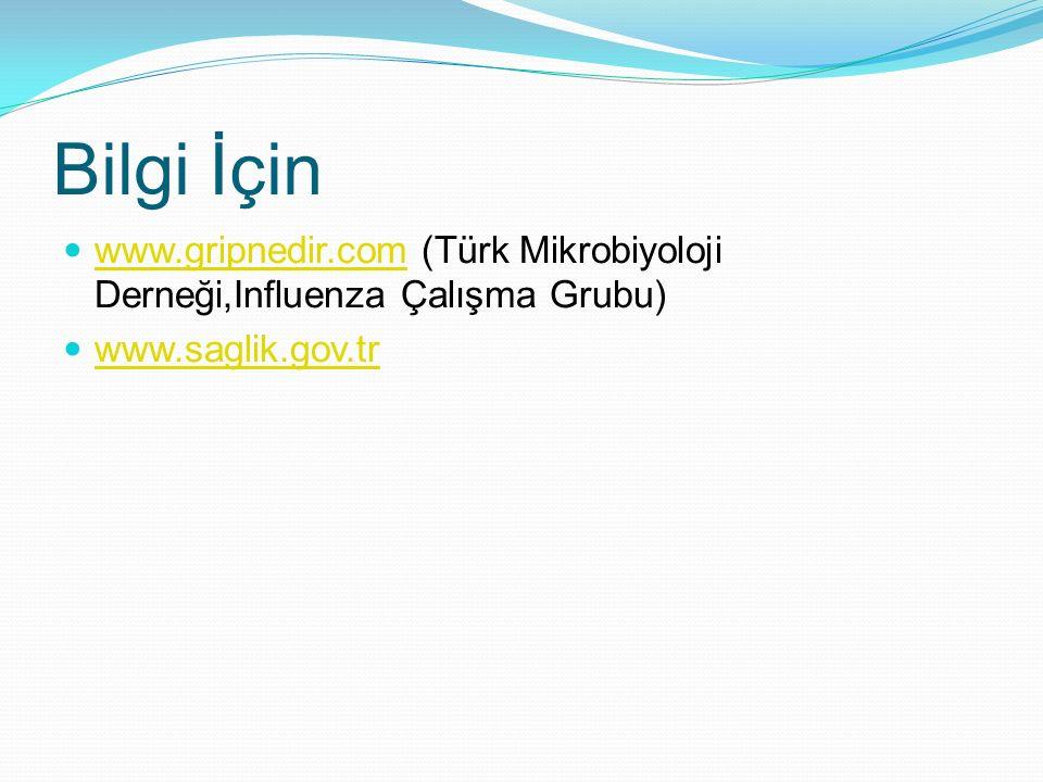 Bilgi İçin www.gripnedir.com (Türk Mikrobiyoloji Derneği,Influenza Çalışma Grubu) www.gripnedir.com www.saglik.gov.tr