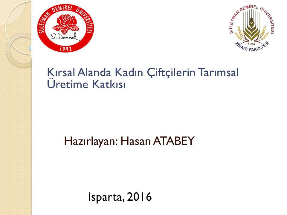 Kırsal Alanda Kadın Çiftçilerin Tarımsal Üretime Katkısı Hazırlayan: Hasan ATABEY Isparta, 2016