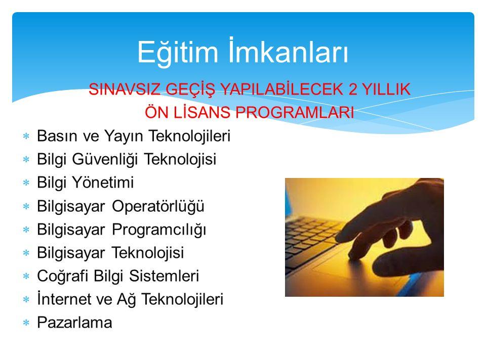 SINAVSIZ GEÇİŞ YAPILABİLECEK 2 YILLIK ÖN LİSANS PROGRAMLARI  Basın ve Yayın Teknolojileri  Bilgi Güvenliği Teknolojisi  Bilgi Yönetimi  Bilgisayar
