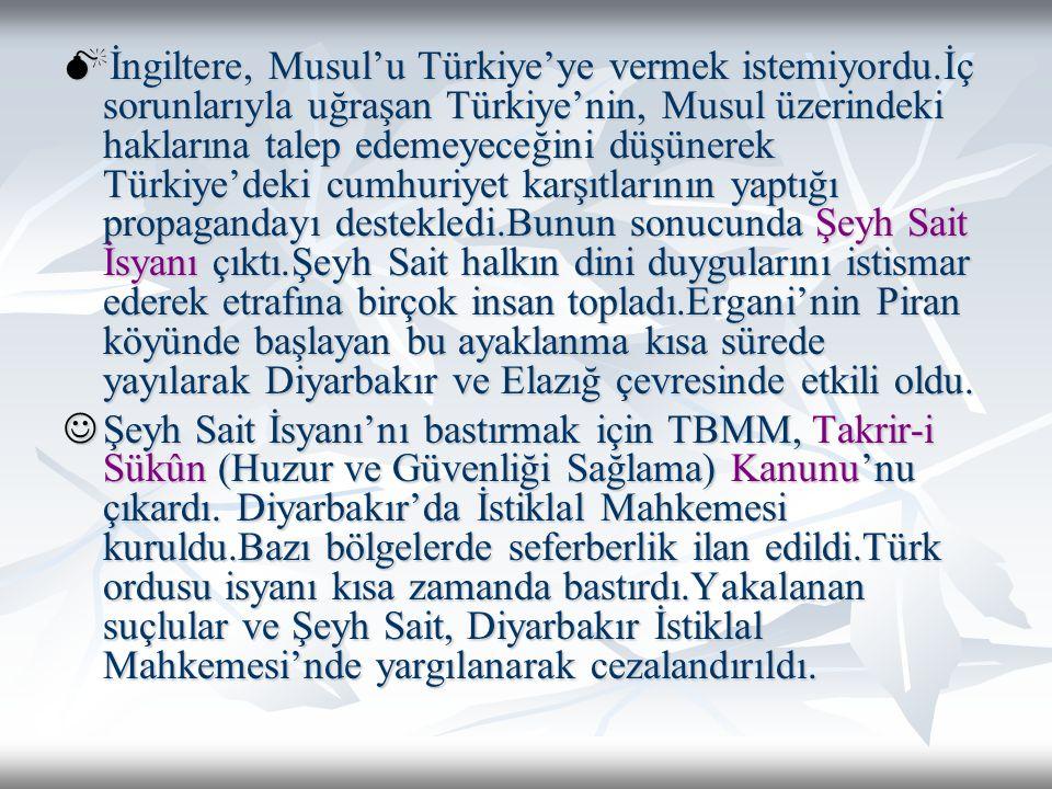  İngiltere, Musul'u Türkiye'ye vermek istemiyordu.İç sorunlarıyla uğraşan Türkiye'nin, Musul üzerindeki haklarına talep edemeyeceğini düşünerek Türki