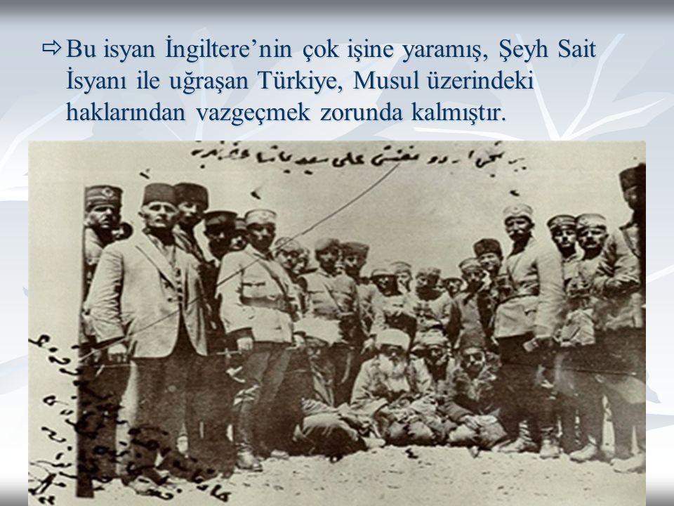 Bu isyan İngiltere'nin çok işine yaramış, Şeyh Sait İsyanı ile uğraşan Türkiye, Musul üzerindeki haklarından vazgeçmek zorunda kalmıştır.