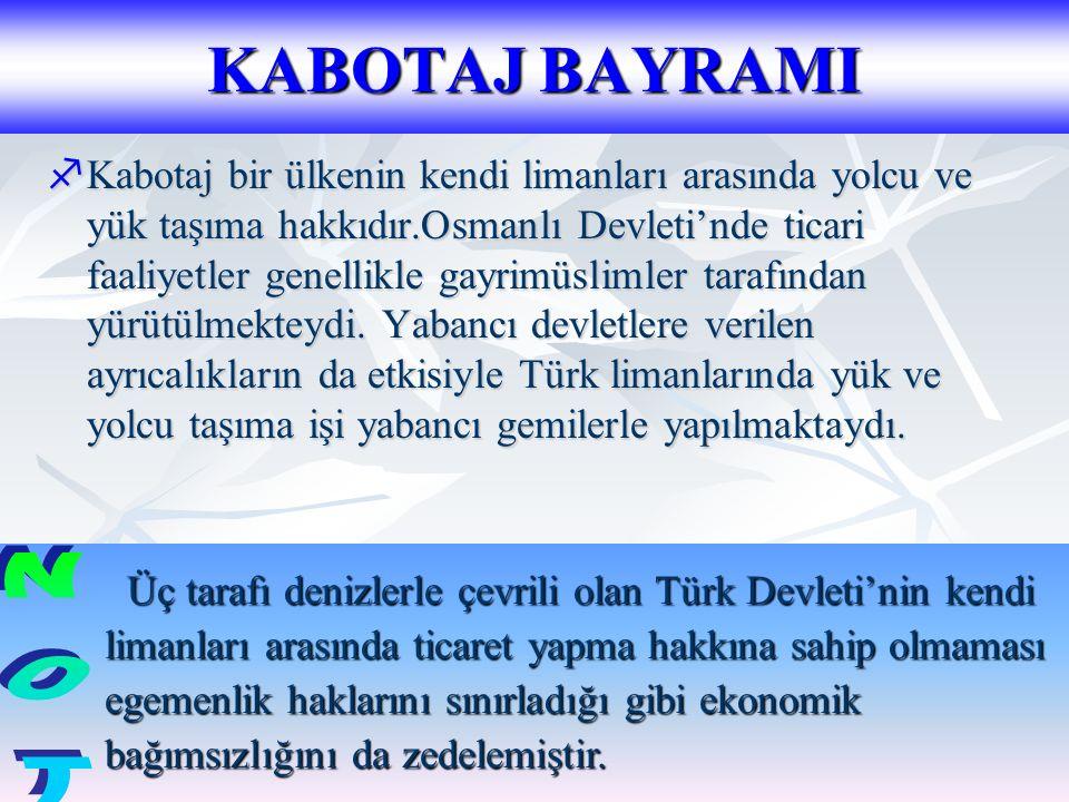 KABOTAJ BAYRAMI KKKKabotaj bir ülkenin kendi limanları arasında yolcu ve yük taşıma hakkıdır.Osmanlı Devleti'nde ticari faaliyetler genellikle gayrimüslimler tarafından yürütülmekteydi.