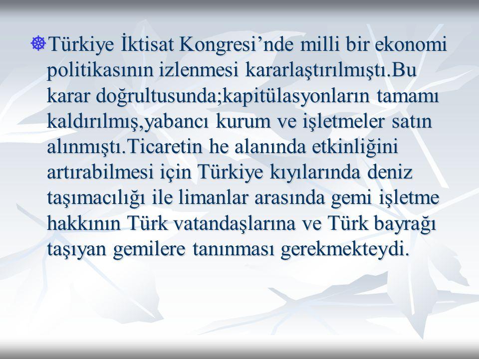  TBMM bu amaçlar doğrultusunda 19 Nisan 1926'da Kabotaj Kanunu'nu çıkardı.1 Temmuz 1926'da yürürlüğe giren bu kanunla birlikte Türk kara sularında yük ve yolcu taşıma hakkı yalnız Türk gemilerine tanınmıştır.