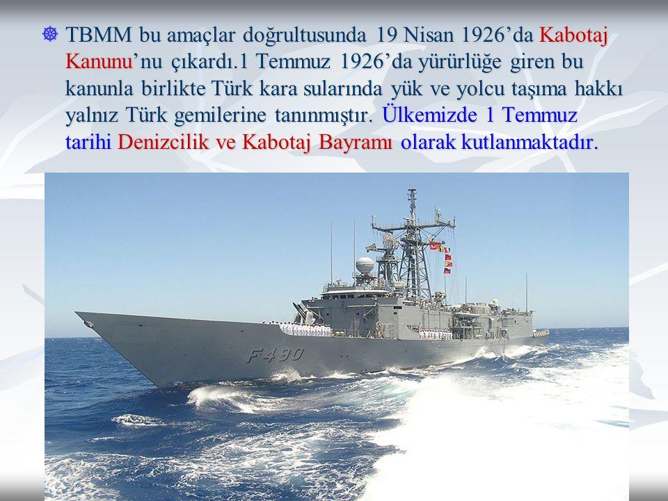  TBMM bu amaçlar doğrultusunda 19 Nisan 1926'da Kabotaj Kanunu'nu çıkardı.1 Temmuz 1926'da yürürlüğe giren bu kanunla birlikte Türk kara sularında yü