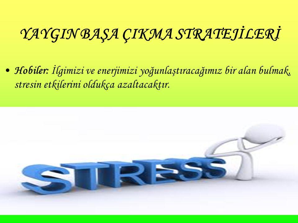 24 YAYGIN BAŞA ÇIKMA STRATEJİLERİ Hobiler: İlgimizi ve enerjimizi yoğunlaştıracağımız bir alan bulmak, stresin etkilerini oldukça azaltacaktır.