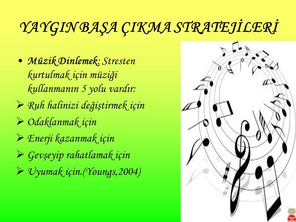 26 YAYGIN BAŞA ÇIKMA STRATEJİLERİ Müzik Dinlemek: Stresten kurtulmak için müziği kullanmanın 5 yolu vardır:  Ruh halinizi değiştirmek için  Odaklanmak için  Enerji kazanmak için  Gevşeyip rahatlamak için  Uyumak için.(Youngs,2004)