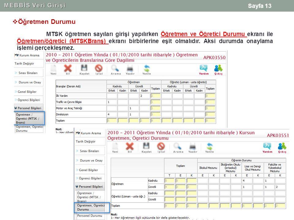 Sayfa 13 MTSK öğretmen sayıları girişi yapılırken Öğretmen ve Öğretici Durumu ekranı ile Öğretmen/öğretici (MTSKBranş) ekranı birbirlerine eşit olmalıdır.