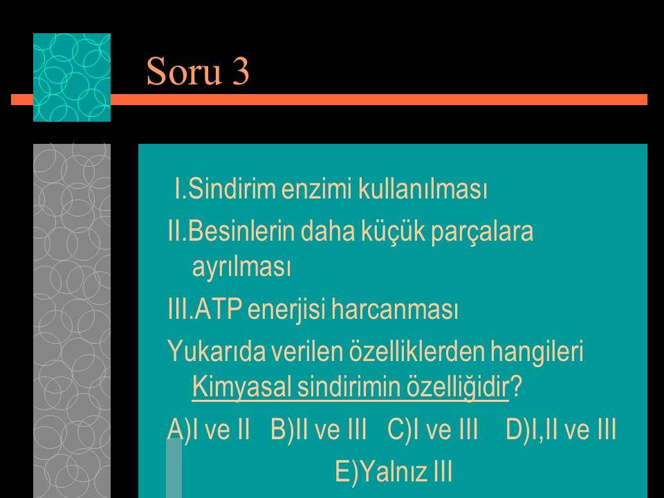 Soru 3 I.Sindirim enzimi kullanılması II.Besinlerin daha küçük parçalara ayrılması III.ATP enerjisi harcanması Yukarıda verilen özelliklerden hangiler