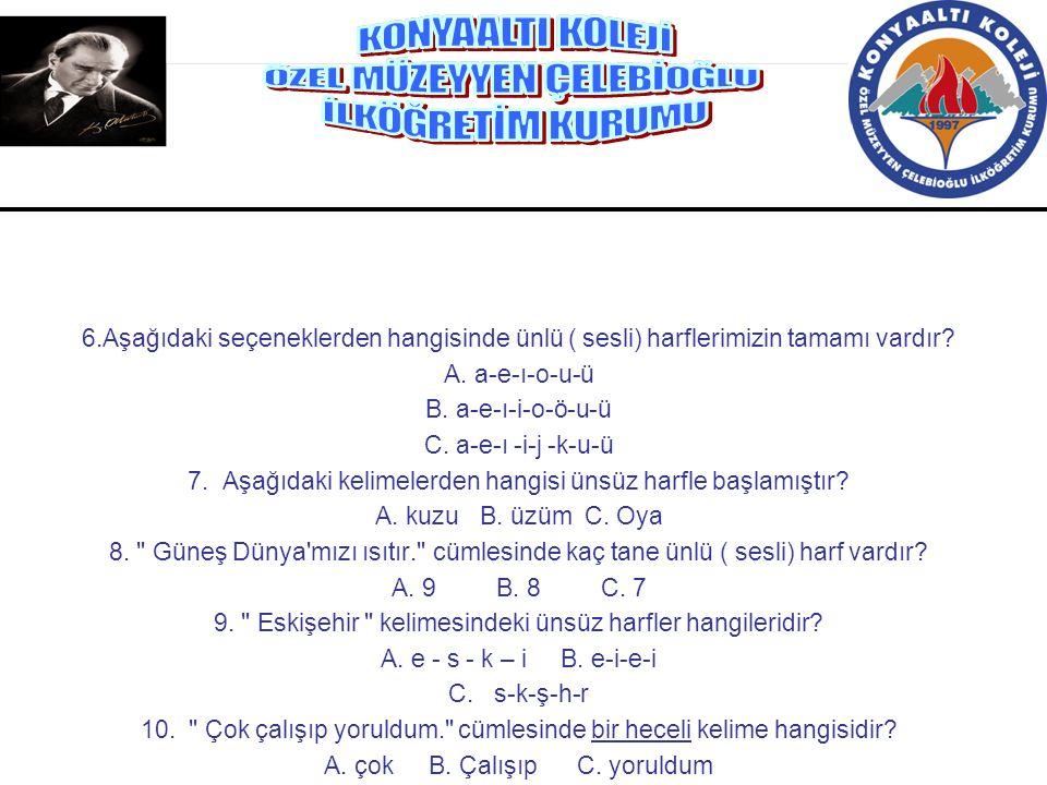 6.Aşağıdaki seçeneklerden hangisinde ünlü ( sesli) harflerimizin tamamı vardır? A. a-e-ı-o-u-ü B. a-e-ı-i-o-ö-u-ü C. a-e-ı -i-j -k-u-ü 7. Aşağıdaki ke