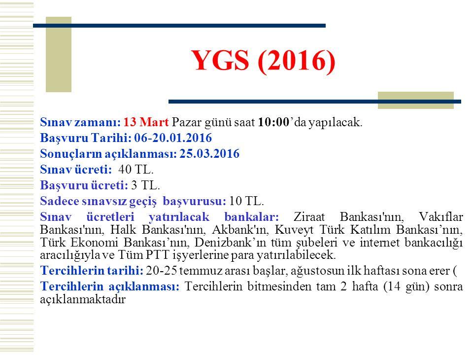YGS (2016) Sınav zamanı: 13 Mart Pazar günü saat 10:00'da yapılacak. Başvuru Tarihi: 06-20.01.2016 Sonuçların açıklanması: 25.03.2016 Sınav ücreti: 40