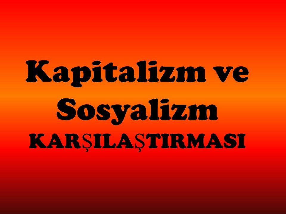 Kapitalizm ve Sosyalizm KAR Ş ILA Ş TIRMASI