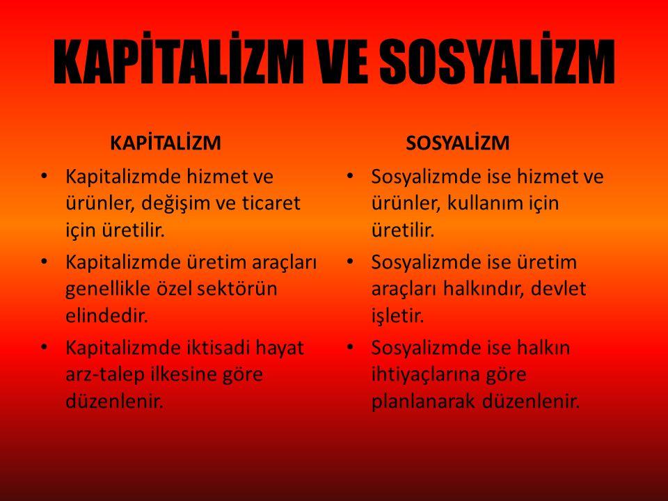 KAPİTALİZM VE SOSYALİZM KAPİTALİZM Kapitalizmde hizmet ve ürünler, değişim ve ticaret için üretilir. Kapitalizmde üretim araçları genellikle özel sekt
