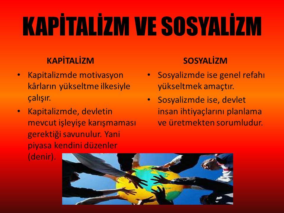 KAPİTALİZM VE SOSYALİZM KAPİTALİZM Kapitalizmde motivasyon kârların yükseltme ilkesiyle çalışır. Kapitalizmde, devletin mevcut işleyişe karışmaması ge