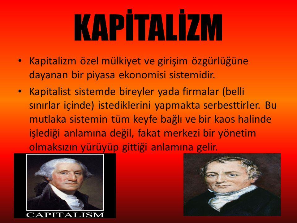 KAPİTALİZM Kapitalizm özel mülkiyet ve girişim özgürlüğüne dayanan bir piyasa ekonomisi sistemidir. Kapitalist sistemde bireyler yada firmalar (belli