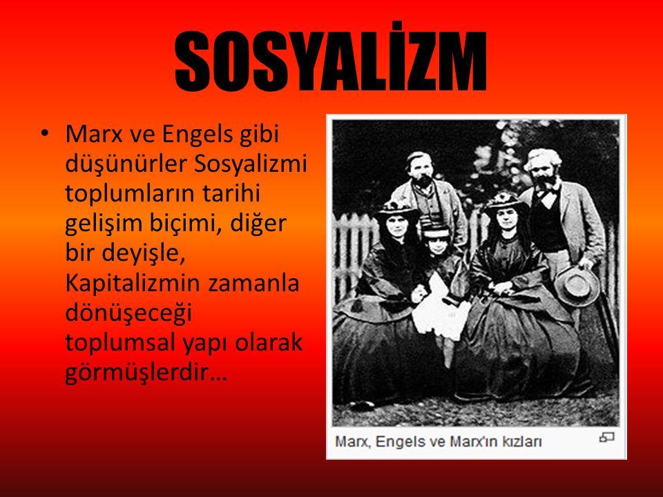 SOSYALİZM Marx ve Engels gibi düşünürler Sosyalizmi toplumların tarihi gelişim biçimi, diğer bir deyişle, Kapitalizmin zamanla dönüşeceği toplumsal ya