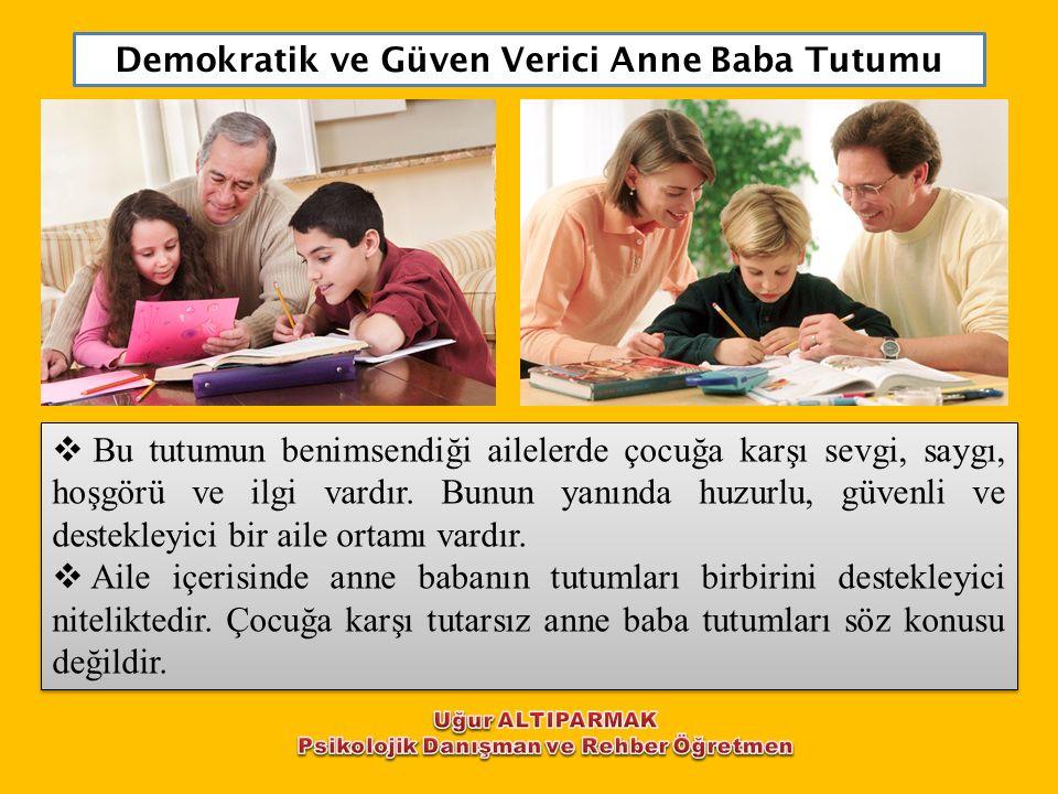 Demokratik ve Güven Verici Anne Baba Tutumu  Bu tutumun benimsendiği ailelerde çocuğa karşı sevgi, saygı, hoşgörü ve ilgi vardır. Bunun yanında huzur