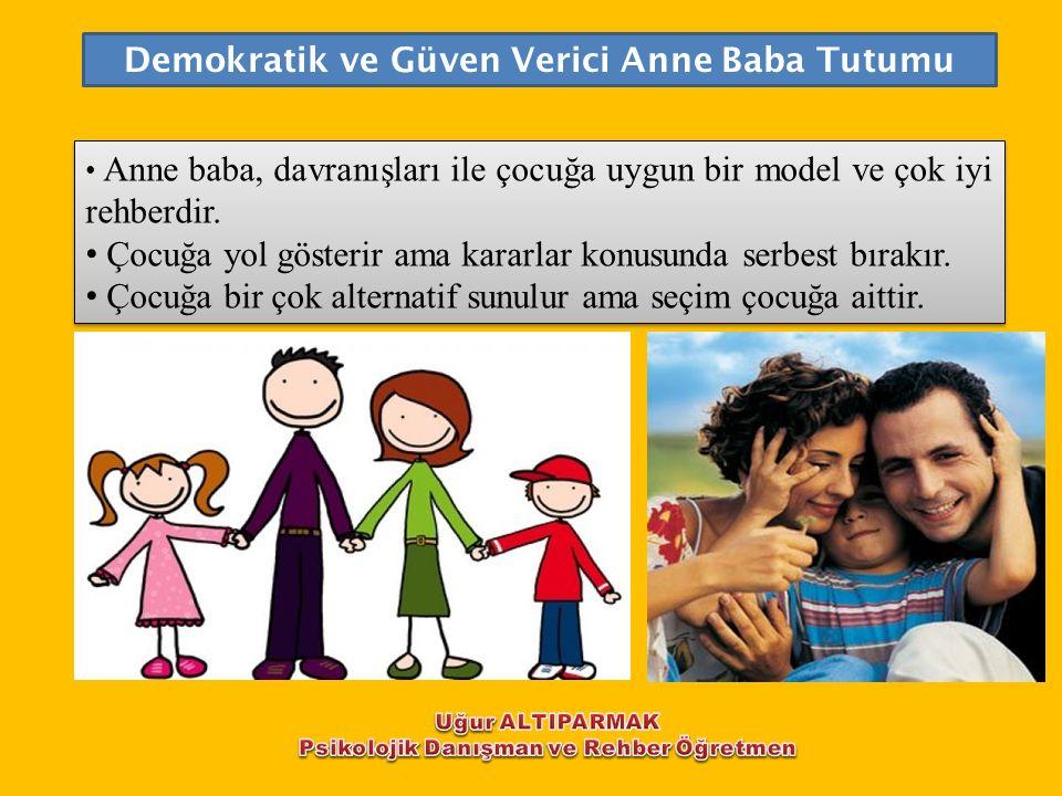 Demokratik ve Güven Verici Anne Baba Tutumu Anne baba, davranışları ile çocuğa uygun bir model ve çok iyi rehberdir. Çocuğa yol gösterir ama kararlar