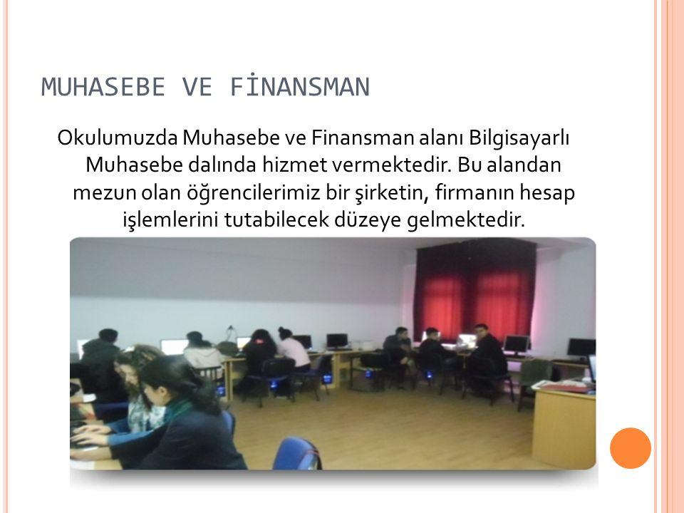 MUHASEBE VE FİNANSMAN Okulumuzda Muhasebe ve Finansman alanı Bilgisayarlı Muhasebe dalında hizmet vermektedir.