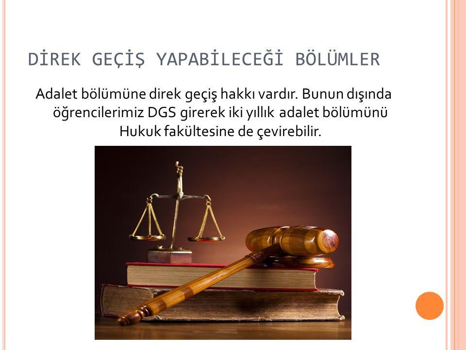 DİREK GEÇİŞ YAPABİLECEĞİ BÖLÜMLER Adalet bölümüne direk geçiş hakkı vardır.