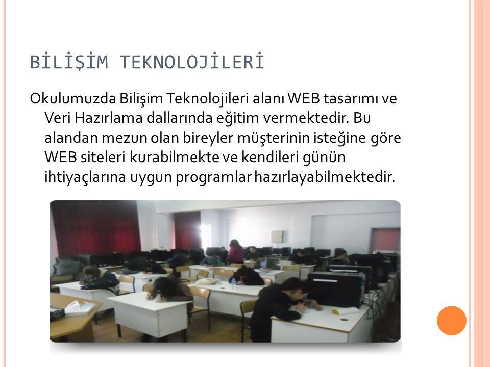 BİLİŞİM TEKNOLOJİLERİ Okulumuzda Bilişim Teknolojileri alanı WEB tasarımı ve Veri Hazırlama dallarında eğitim vermektedir.