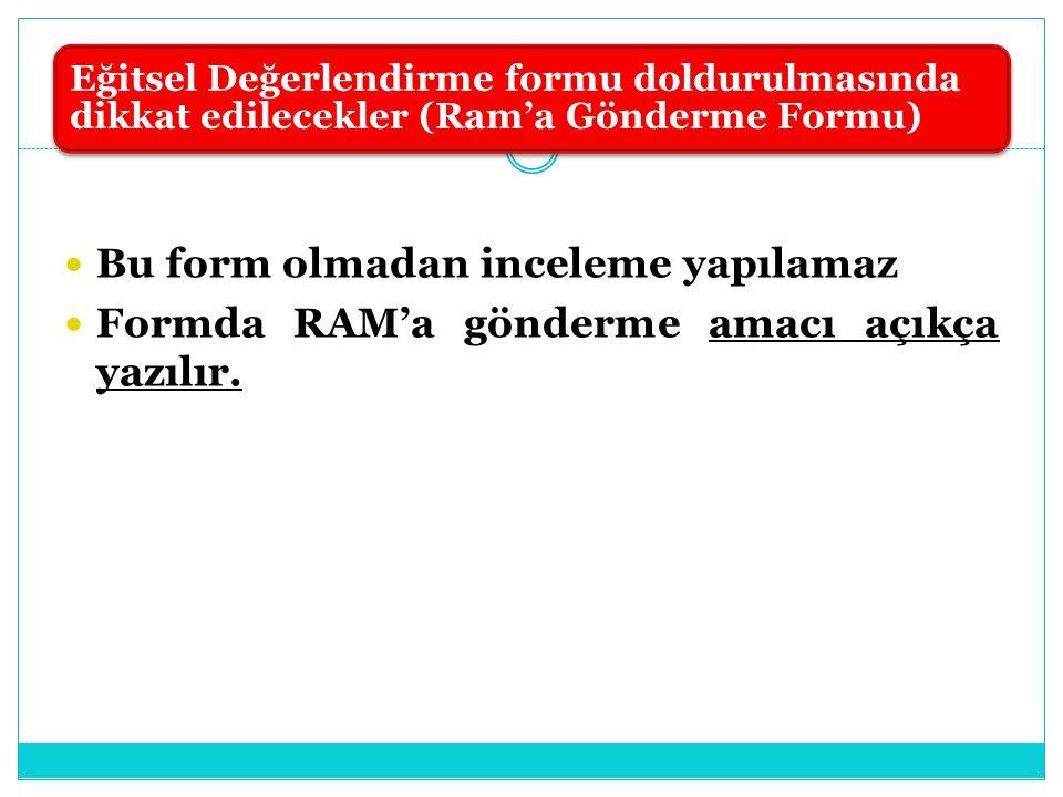 Bu form olmadan inceleme yapılamaz Formda RAM'a gönderme amacı açıkça yazılır. Eğitsel Değerlendirme formu doldurulmasında dikkat edilecekler (Ram'a G