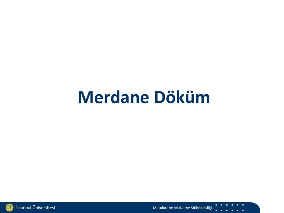 Materials and Chemistry İstanbul Üniversitesi Metalurji ve Malzeme Mühendisliği İstanbul Üniversitesi Metalurji ve Malzeme Mühendisliği Merdane Döküm