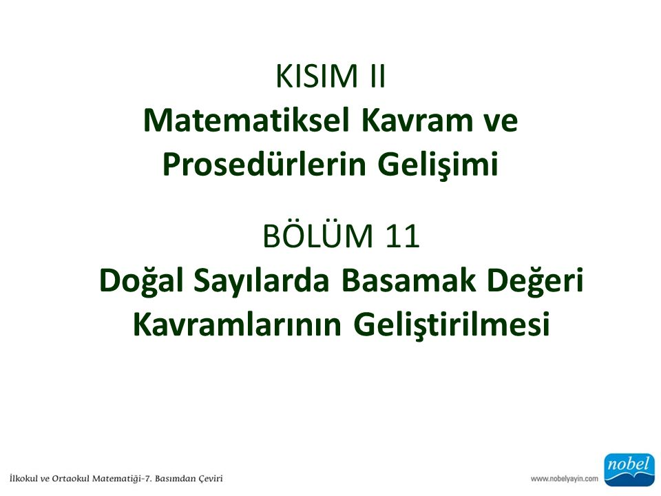 KISIM II Matematiksel Kavram ve Prosedürlerin Gelişimi BÖLÜM 11 Doğal Sayılarda Basamak Değeri Kavramlarının Geliştirilmesi