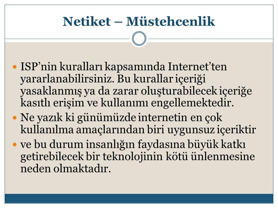 Netiket – Müstehcenlik ISP'nin kuralları kapsamında Internet'ten yararlanabilirsiniz.