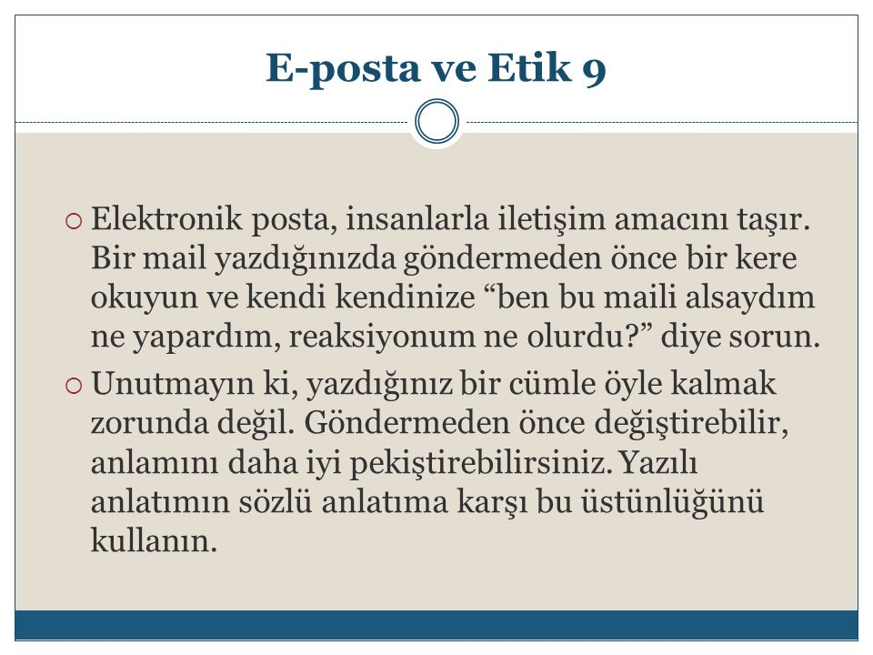 E-posta ve Etik 9  Elektronik posta, insanlarla iletişim amacını taşır.