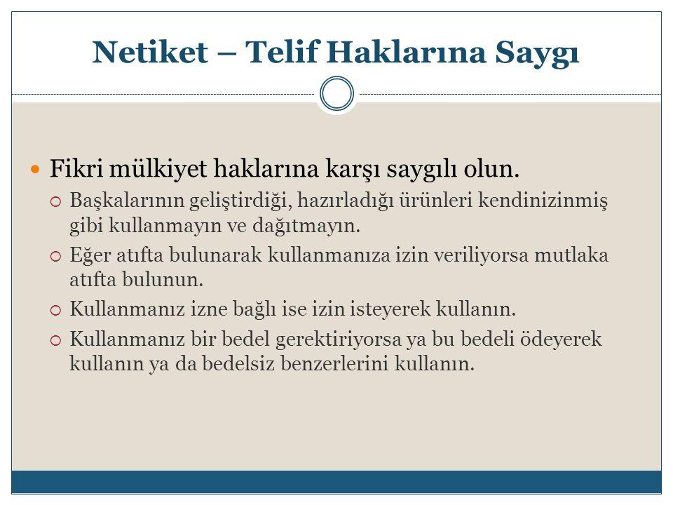 Netiket – Telif Haklarına Saygı Fikri mülkiyet haklarına karşı saygılı olun.