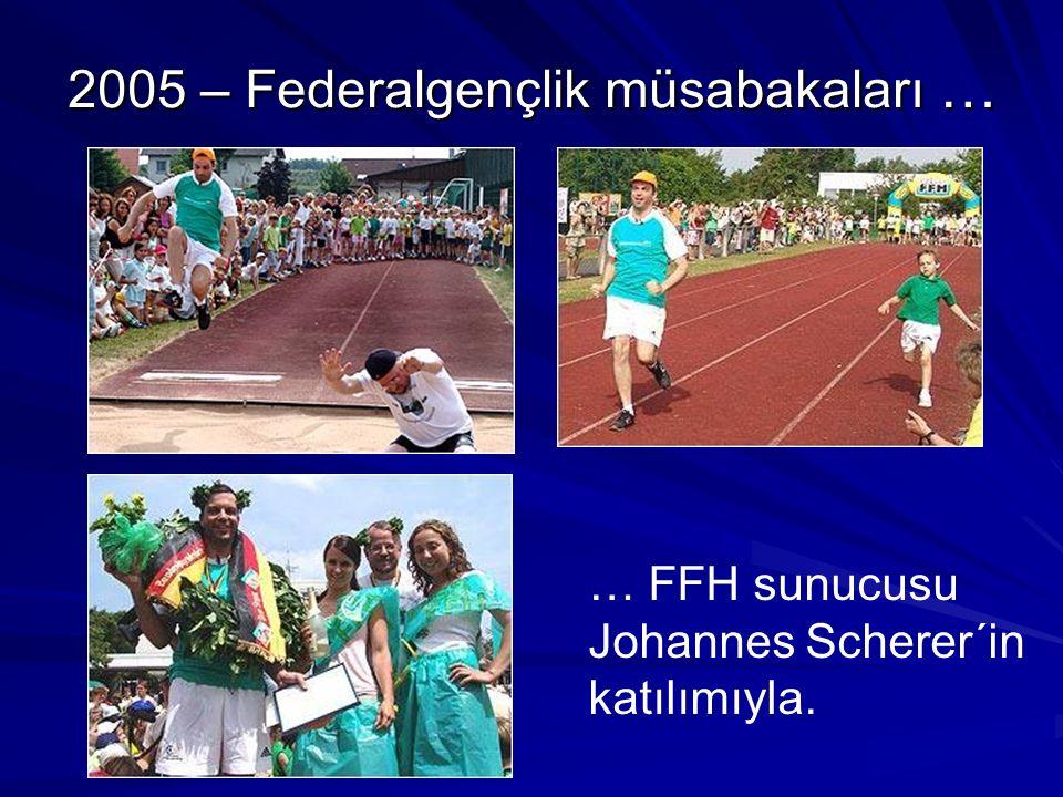 2005 – Federalgençlik müsabakaları … … FFH sunucusu Johannes Scherer´in katılımıyla.