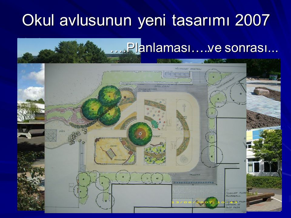 Okul avlusunun yeni tasarımı 2007 Vorher… ….ve sonrası... ….Planlaması….