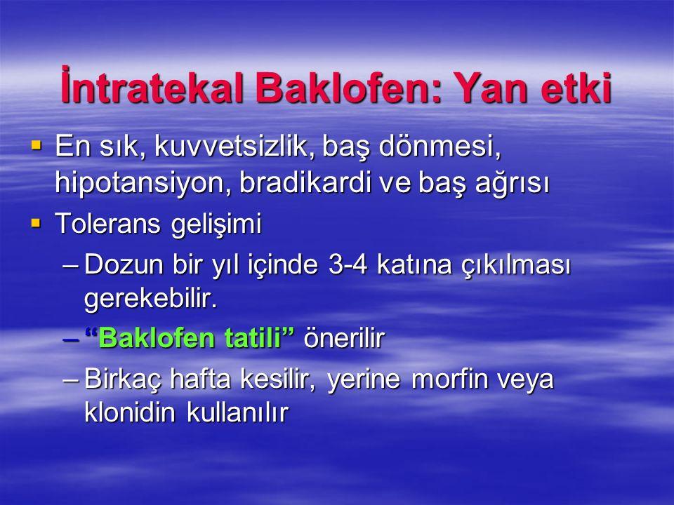 İntratekal Baklofen: Yan etki En sık, kuvvetsizlik, baş dönmesi, hipotansiyon, bradikardi ve baş ağrısı En sık, kuvvetsizlik, baş dönmesi, hipotansiyo
