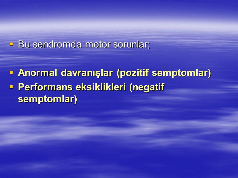 Bu sendromda motor sorunlar; Bu sendromda motor sorunlar; Anormal davranışlar (pozitif semptomlar) Anormal davranışlar (pozitif semptomlar) Performans