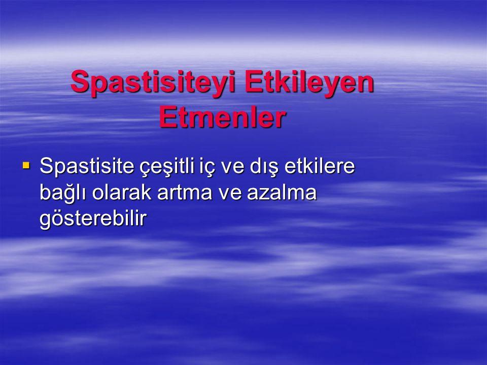 Spastisiteyi Etkileyen Etmenler Spastisite çeşitli iç ve dış etkilere bağlı olarak artma ve azalma gösterebilir Spastisite çeşitli iç ve dış etkilere