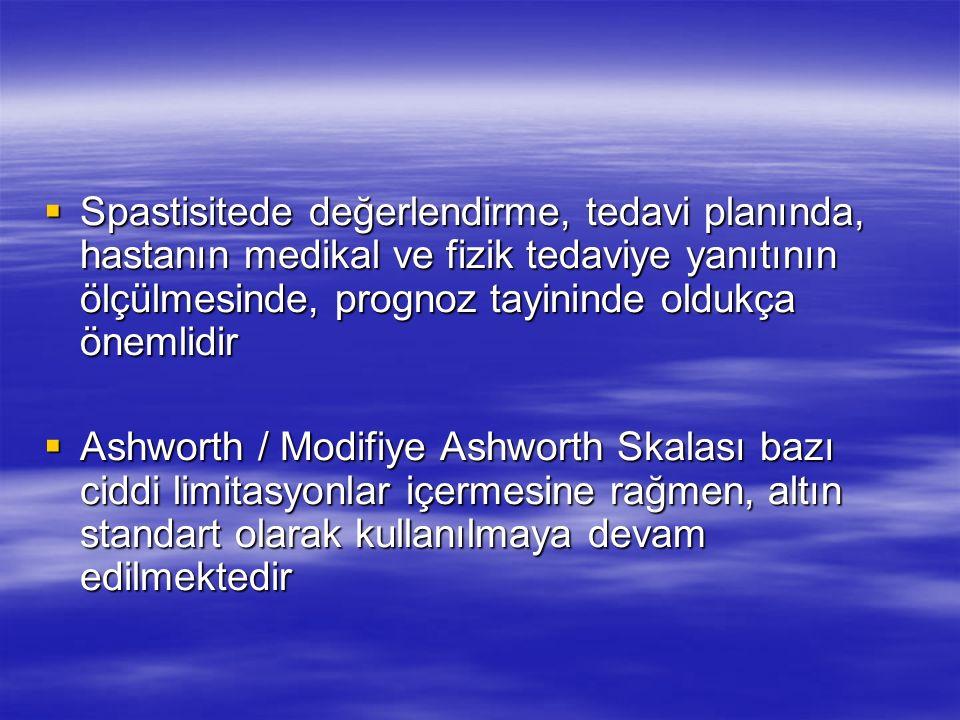 Spastisitede değerlendirme, tedavi planında, hastanın medikal ve fizik tedaviye yanıtının ölçülmesinde, prognoz tayininde oldukça önemlidir Spastisite