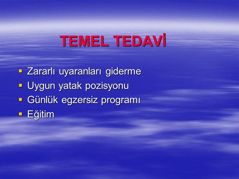 TEMEL TEDAVİ TEMEL TEDAVİ Zararlı uyaranları giderme Zararlı uyaranları giderme Uygun yatak pozisyonu Uygun yatak pozisyonu Günlük egzersiz programı G