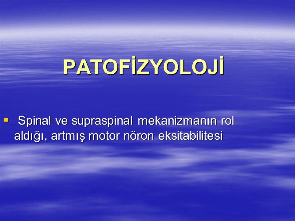 PATOFİZYOLOJİ PATOFİZYOLOJİ Spinal ve supraspinal mekanizmanın rol aldığı, artmış motor nöron eksitabilitesi Spinal ve supraspinal mekanizmanın rol al