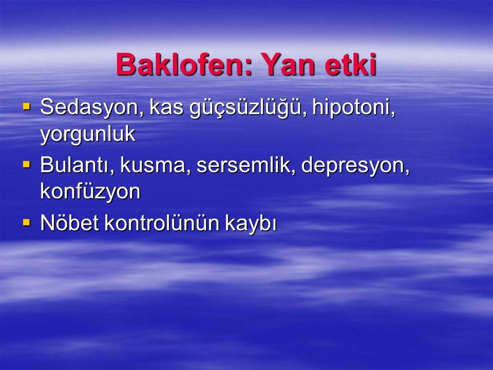 Baklofen: Yan etki Sedasyon, kas güçsüzlüğü, hipotoni, yorgunluk Sedasyon, kas güçsüzlüğü, hipotoni, yorgunluk Bulantı, kusma, sersemlik, depresyon, k