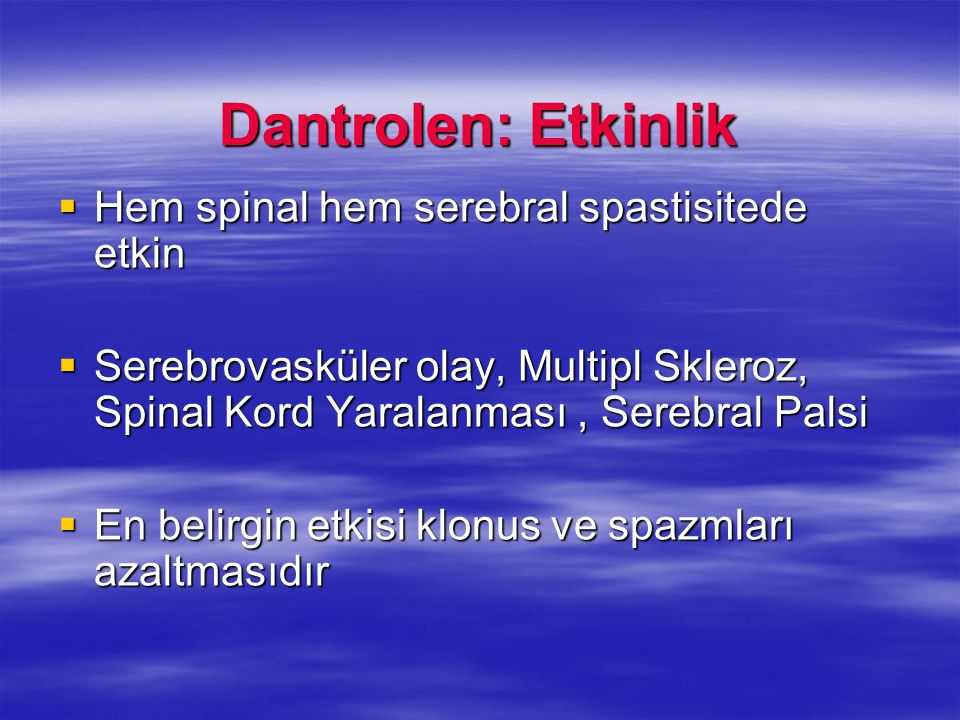 Dantrolen: Etkinlik Hem spinal hem serebral spastisitede etkin Hem spinal hem serebral spastisitede etkin Serebrovasküler olay, Multipl Skleroz, Spina