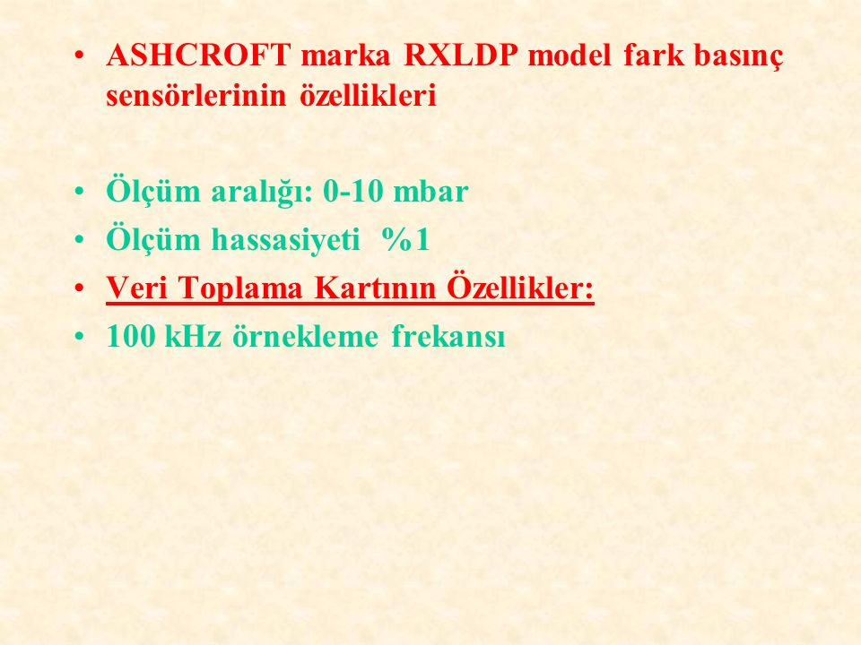 ASHCROFT marka RXLDP model fark basınç sensörlerinin özellikleri Ölçüm aralığı: 0-10 mbar Ölçüm hassasiyeti %1 Veri Toplama Kartının Özellikler: 100 k
